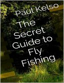 The Secret Guide to Fly Fishing (eBook, ePUB)