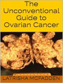The Unconventional Guide to Ovarian Cancer (eBook, ePUB)