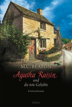 Agatha Raisin und die tote Geliebte / Agatha Raisin Bd.11 - Beaton, M. C.