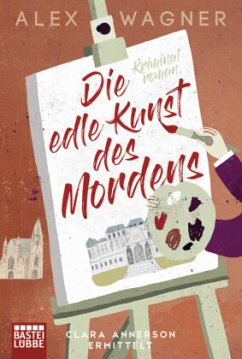 Die edle Kunst des Mordens / Clara Annerson Bd.1 - Wagner, Alex