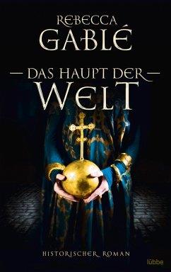 Das Haupt der Welt / Otto der Große Bd.1 - Gablé, Rebecca