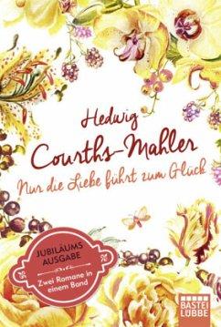 Nur die Liebe führt zum Glück - Courths-Mahler, Hedwig