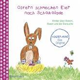 Ostern schmecken Eier nach Schokolade - Kinder über Ostern, Hasen und die Eiersuche