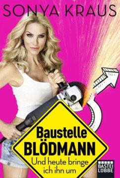 Baustelle Blödmann - Kraus, Sonya