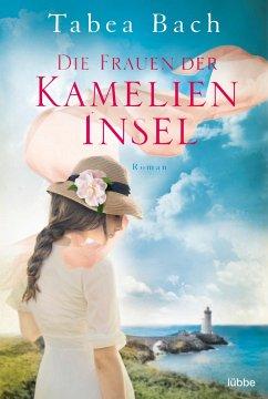 Die Frauen der Kamelien-Insel / Kamelien Insel Saga Bd.2 - Bach, Tabea