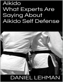 Aikido: What Experts Are Saying About Aikido Self Defense (eBook, ePUB)
