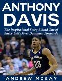 Anthony Davis: The Inspirational Story Behind One of Basketball's Most Dominant Forwards (eBook, ePUB)