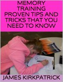 Memory Training: Proven Tips and Tricks That You Need to Know (eBook, ePUB)