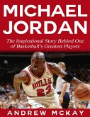 Michael Jordan: The Inspirational Story Behind One of Basketball's Greatest Players (eBook, ePUB)