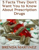 3 Facts They Don't Want You to Know About Prescription Drugs (eBook, ePUB)