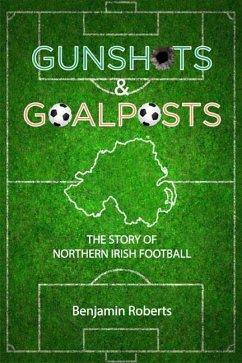 Gunshots & Goalposts - Roberts, Benjamin