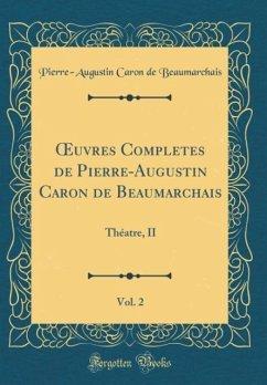 OEuvres Complètes de Pierre-Augustin Caron de Beaumarchais, Vol. 2
