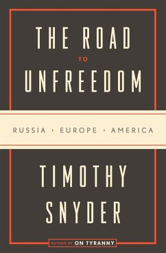 The Road to Unfreedom : Russia, Europe, America - Snyder, Timothy