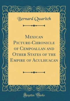 Mexican Picture-Chronicle of Cempoallan and Other States of the Empire of Aculhuacan (Classic Reprint)