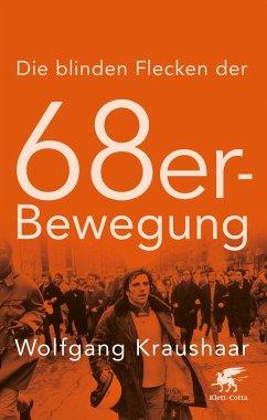 Die blinden Flecken der 68er Bewegung - Kraushaar, Wolfgang