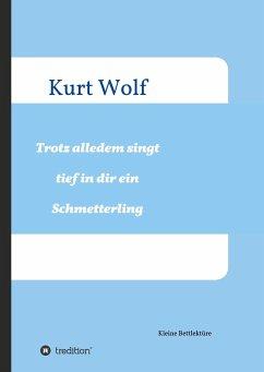 Trotz alledem singt tief in dir drin ein Schmetterling - Wolf, Kurt