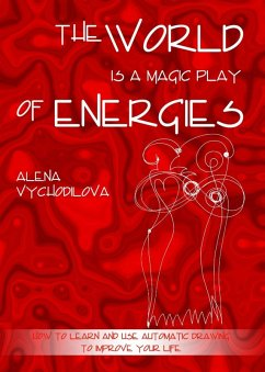 The World Is a Magic Play of Energies: How to Learn and Use Automatic Drawing to Improve Your Life (eBook, ePUB) - Vychodilova, Alena