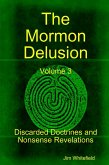 The Mormon Delusion: Volume 3. Discarded Doctrines and Nonsense Revelations (eBook, ePUB)