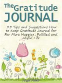 The Gratitude Journal: 25 Tips and Suggestions How to Keep Gratitude Journal for Far More Happier, Fulfilled and Joyful Life (eBook, ePUB)
