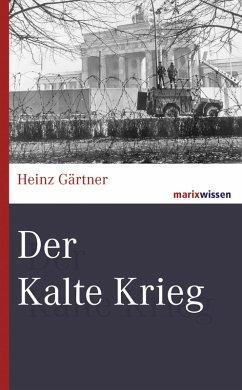 Der Kalte Krieg (eBook, ePUB) - Gärtner, Heinz
