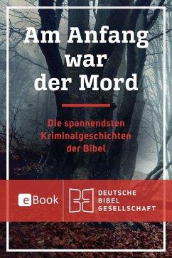 Am Anfang war der Mord (eBook, ePUB) - Salzmann, Bertram