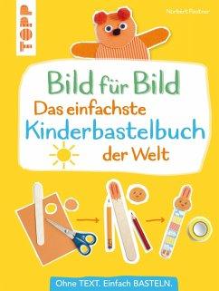 Bild für Bild - Das einfachste Kinderbastelbuch der Welt (eBook, PDF) - Pautner, Norbert
