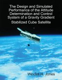 The Design and Simulated Performance of the Attitude Determination and Control System of a Gravity Gradient Stabilized Cube Satellite (eBook, ePUB)