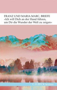 'Ich will Dich an der Hand führen, um Dir die Wunder der Welt zu zeigen...' - Marc, Franz; Marc, Maria