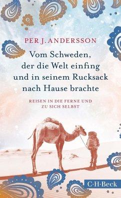 Vom Schweden, der die Welt einfing und in seinem Rucksack nach Hause brachte - Andersson, Per J.
