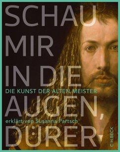 Schau mir in die Augen, Dürer! - Partsch, Susanna