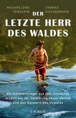 Der letzte Herr des Waldes - Tenharim, Madarejúwa; Fischermann, Thomas
