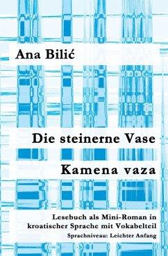 Die steinerne Vase / Kamena vaza (eBook, ePUB) - Bilic, Ana