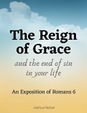 The Reign of Grace and the End of Sin in Your Life: An Exposition of Romans 6 (eBook, ePUB)