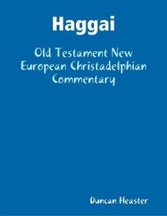 Haggai: Old Testament New European Christadelphian Commentary (eBook, ePUB) - Heaster, Duncan