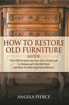 How to Restore Old Furniture Guide (eBook, ePUB)
