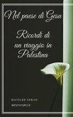 Nel paese di Gesu Ricordi di un viaggio in Palestina (eBook, ePUB)