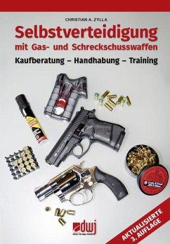 Selbstverteidigung mit Gas- und Schreckschusswaffen - Zylla, Christian A.