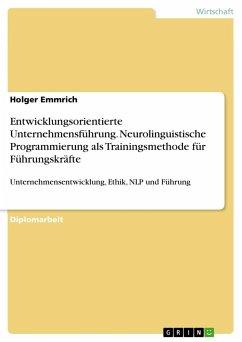 Entwicklungsorientierte Unternehmensführung. Neurolinguistische Programmierung als Trainingsmethode für Führungskräfte