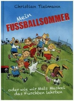 Mein Fußballsommer oder wie wir Mats Muskel das Fürchten lehrten (Mängelexemplar) - Tielmann, Christian
