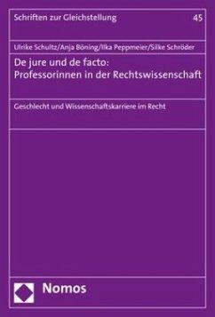 De jure und de facto: Professorinnen in der Rechtswissenschaft - Schultz, Ulrike; Böning, Anja; Peppmeier, Ilka; Schröder, Silke