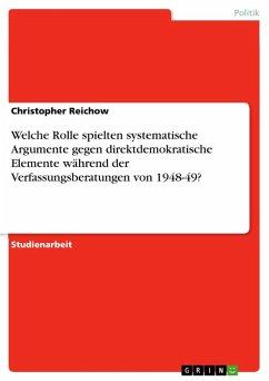 Welche Rolle spielten systematische Argumente gegen direktdemokratische Elemente während der Verfassungsberatungen von 1948-49? (eBook, ePUB)