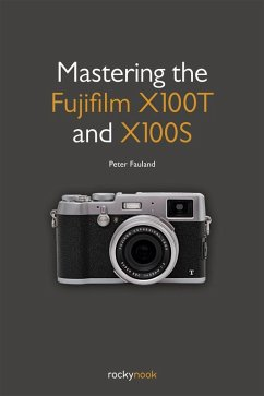 Mastering the Fujifilm X100T and X100S (eBook, ePUB) - Fauland, Peter