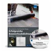 Erfolgreiche Bauwerksabdichtung: Neubau - Sanierung, m. CD-ROM