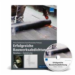 Erfolgreiche Bauwerksabdichtung: Neubau - Sanierung, m. CD-ROM - Derler, Petra; Koch, Jens; Pietryas, Franziska