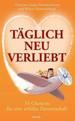 Täglich neu verliebt - Grahn-Hommelsheim, Christina;Hommelsheim, Walter