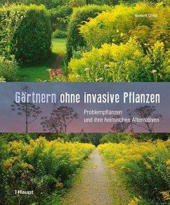 Gärtnern ohne invasive Pflanzen - Griebl, Norbert
