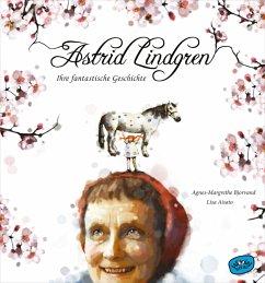 Astrid Lindgren. Ihre fantastische Geschichte - Bjorvand, Agnes-Margrethe