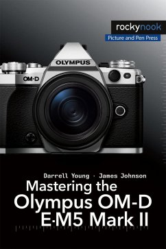 Mastering the Olympus OM-D E-M5 Mark II (eBook, ePUB) - Young, Darrell; Johnson, James