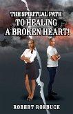The Spiritual Path to Healing a Broken Heart! (eBook, ePUB)