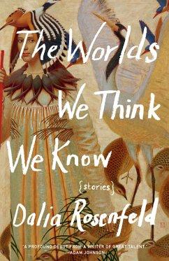 The Worlds We Think We Know (eBook, ePUB) - Rosenfeld, Dalia